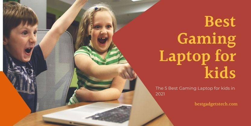 The 5 Best Gaming Laptop for kids in 2021