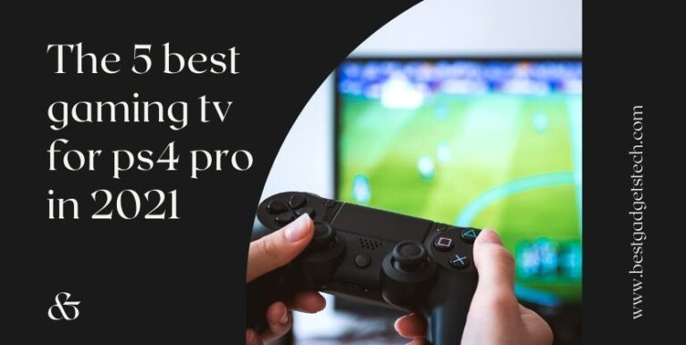 The 5 best gaming tv for ps4 pro in 2021