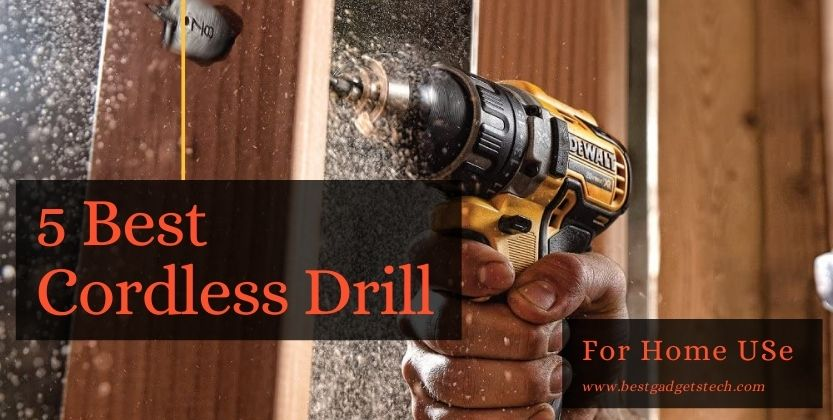 5 best cordless drill for home use in 2021 – Buying Guide
